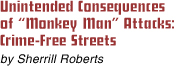 Unintended Consequences of Monkey Man Attacks: Crime-Free Streets, by Sherrill Roberts